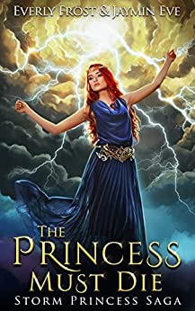 Storm Princess 1: The Princess Must Die by [Jaymin Eve, Everly Frost]