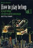 How to play bebop Volume 1 Le scale bebop e le altre scale di uso comune. Edizione in italiano