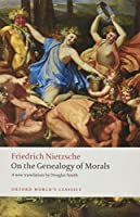 On the Genealogy of Morals: A Polemic: By Way of Clarification and Supplement to My Last Book Beyond Good and Evil (Oxford World's Classics)