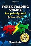 Forex Trading Online - Da Zero a Trader: guida completa per principianti, analisi tecnica + Bonus:...