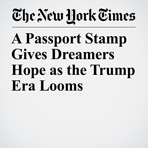 A Passport Stamp Gives Dreamers Hope as the Trump Era Looms copertina