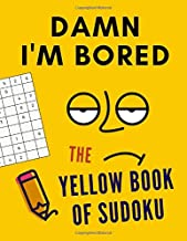 Damn I'm Bored. The Yellow Book Of Sudoku: Sudoku Puzzle Book For Adults. 3 Levels Of Difficulty (Easy, Medium, Hard). +30...