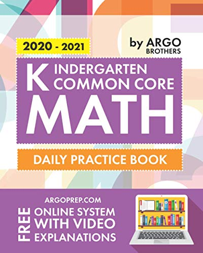 Kindergarten Common Core Math: Daily Practice Workbook | 1000+ Practice Questions and Video Explanations | Argo Brothers (Common Core Math by ArgoPrep)
