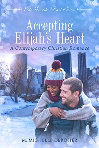 Accepting Elijah's Heart: A Contemporary Christian Romance (The Grande Pearl Book 1)