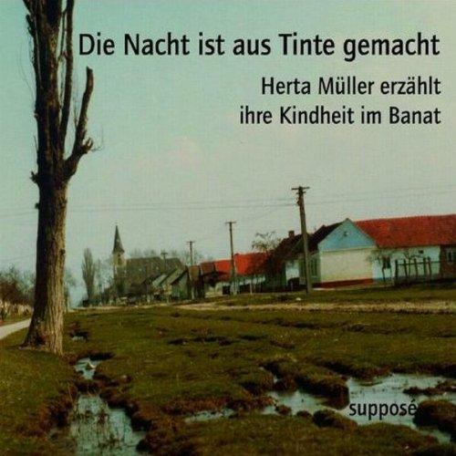 Die Nacht ist aus Tinte gemacht. Herta Müller erzählt ihre Kindheit im Banat audiobook cover art