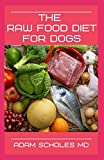 THE RAW FOOD DIET FOR DOGS: All You Need To Know About Raw Food Diet...