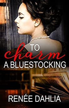 To Charm A Bluestocking (The Bluestocking Series Book 1) by [Renee Dahlia]