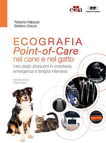 Ecografia. Point-of-Care nel cane e nel gatto. Uso degli ultrasuoni in anestesia, emergenza e terapia intensiva