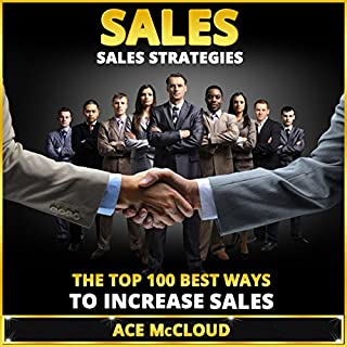 Sales: Sales Strategies     The Top 100 Best Ways to Increase Sales               By:                                                                                                                                 Ace McCloud                               Narrated by:                                                                                                                                 Joshua Mackey                      Length: 1 hr and 48 mins     47 ratings     Overall 4.2