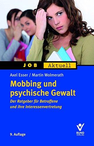 Mobbing und psychische Gewalt: Der Ratgeber für Betroffene und ihre Interessenvertretung
