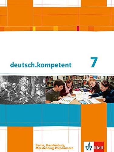 deutsch.kompetent 7. Ausgabe Berlin, Brandenburg, Mecklenburg-Vorpommern: Schülerbuch mit Onlineangebot Klasse 7 (deutsch.kompetent. Ausgabe für Berlin, Brandenburg und Mecklenburg-Vorpommern ab 2013)