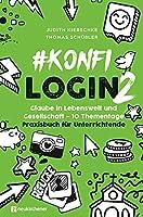#konfilogin 2 - Glaube in Lebenswelt und Gesellschaft - 10 Thementage: Praxisbuch fuer Unterrichtende