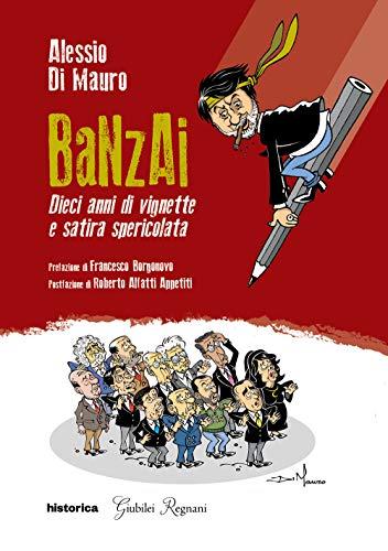 Banzai. Dieci anni di vignette e satira spericolata