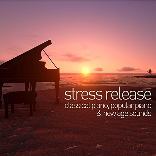 Stress Release: Classical Piano, Popular Piano, And New Age Sounds