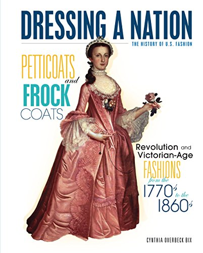 PETTICOATS & FROCK COATS (Dressing a Nation: The History of U.S. Fashion)