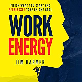 Work Energy: Finish What You Start and Fearlessly Take on Any Goal cover art