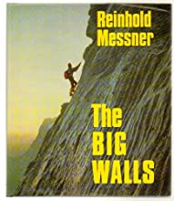 The Big Walls: History, Routes, Experiences
