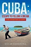 Cuba: Escape to Follow a Dream: Cuba: Escape Hacia un Sueño