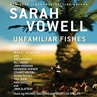 Unfamiliar Fishes                   By:                                                                                                                                 Sarah Vowell                               Narrated by:                                                                                                                                 Fred Armisen,                                                                                        Bill Hader,                                                                                        John Hodgman,                   and others                 Length: 7 hrs and 28 mins     1,941 ratings     Overall 4.0