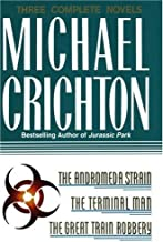 Three Complete Novels: The Andromeda Strain, The Terminal Man, and The Great Train Robbery