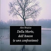 Della morte, dell'amore (e una confessione)