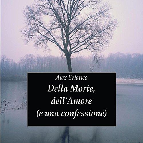 Della morte, dell'amore (e una confessione) | Alex Briatico