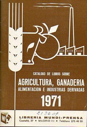 CATÁLOGO DE LIBROS SOBRE AGRICULTURA, GANADERÍA E INDUSTRIAS DERIVADAS.