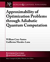 Approximability of Optimization Problems through Adiabatic Quantum Computation (Synthesis Lectures on Quantum Computing)