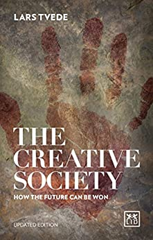 The Creative Society: How the Future Can be Won 2016 by [Lars Tvede]