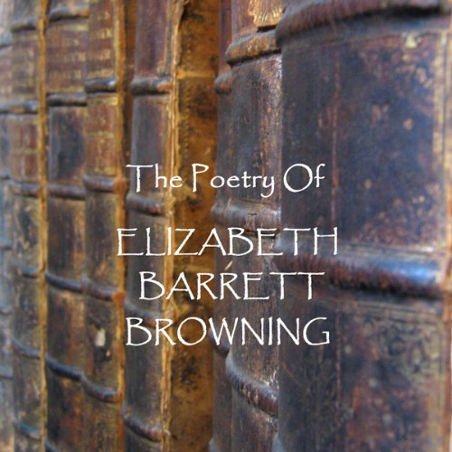 The Poetry of Elizabeth Barrett Browning audiobook cover art