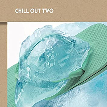 Chill out Two