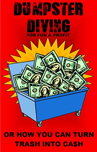 Dumpster Diving For Fun & Profit: Or How You Can Turn Trash Into Ca$H