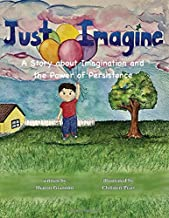 Just Imagine: A Story about Imagination and the Power of Persistence
