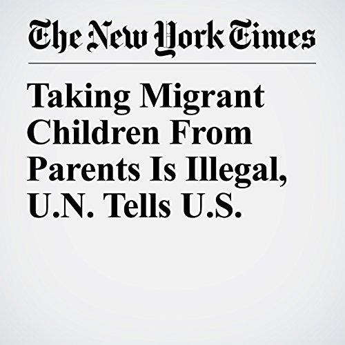 Taking Migrant Children From Parents Is Illegal, U.N. Tells U.S. copertina