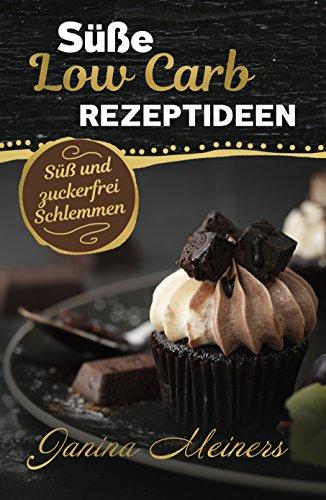 Süße Low Carb Rezeptideen: Süß und zuckerfrei Schlemmen