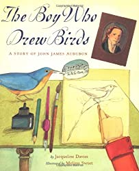 Image: The Boy Who Drew Birds: A Story of John James Audubon (Outstanding Science Trade Books for Students K-12) | Hardcover | by Jacqueline Davies (Author). Publisher: Houghton Mifflin Harcourt (HMH); New title edition (September 27, 2004)