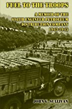 Fuel to the Troops: A Memoir of the 698th Engineer Petroleum Distribution Company 1943-1945