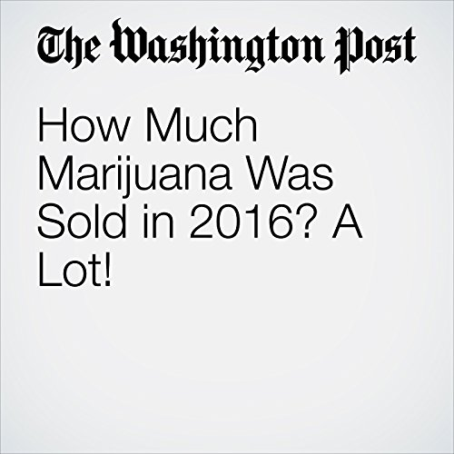 How Much Marijuana Was Sold in 2016? A Lot! audiobook cover art