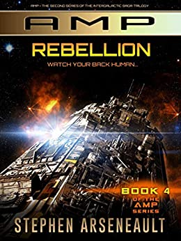AMP Rebellion: (Book 4) by [Stephen Arseneault]