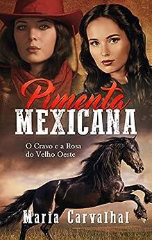 Pimenta Mexicana: O Cravo e a Rosa do Velho Oeste por [Maria Carvalhal]