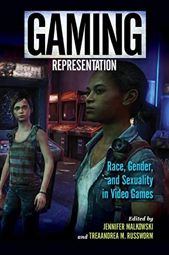 Gaming Representation: Race, Gender, and Sexuality in Video Games (Digital Game Studies)
