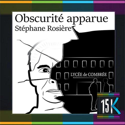 Obscurité apparue                   De :                                                                                                                                 Stéphane Rosière                               Lu par :                                                                                                                                 Guillaume Rousselet                      Durée : 22 min     Pas de notations     Global 0,0