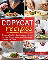 Copycat recipes: The complete Step-by-Step cookbook from the most famous restaurants in the world to prepare at home