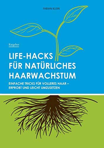 Life-Hacks für natürliches Haarwachstum: Einfache Tricks für volleres Haar - erprobt und leicht umzusetzen