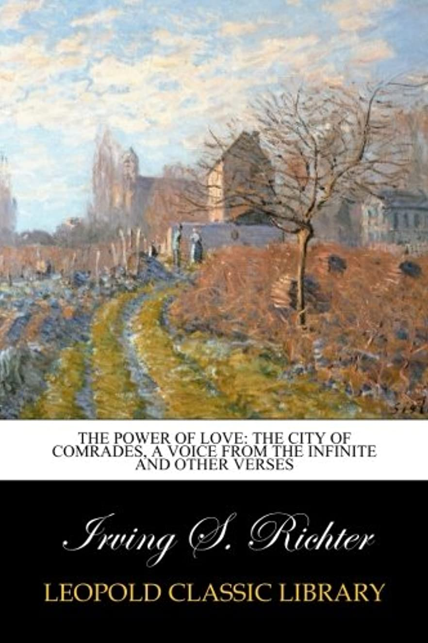 電気的背景水素The power of love: The city of comrades, A voice from the infinite and other verses
