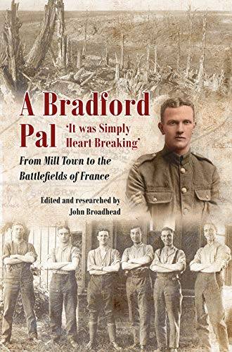 A Bradford Pal: 'it Was Simply Heart Breaking' - From Mill Town to the Battlefields of France