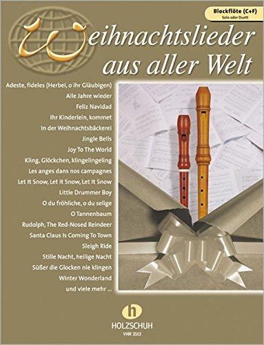 Weihnachtslieder aus aller Welt für Blockflöte (C+F): Die umfassende Sammlung für das Solo-, Duett- oder Gruppenspiel: Ausgabe für Sopran- und ... für das Solo-, Duett- oder Gruppenspiel