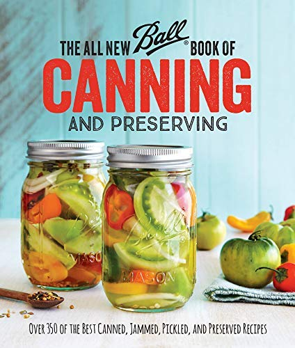 by Ball Home Canning Test Kitchen :: The All New Ball Book of Canning and Preserving: Over 350 of The Best Canned, Jammed, Pick-Paperback