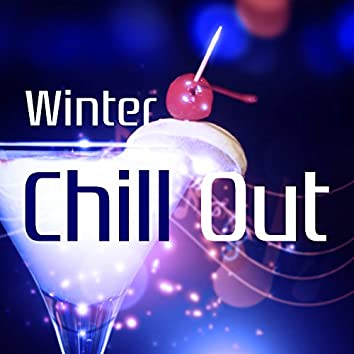Winter Chill Out – Soothing Chill, Chill Out Session, Cocktail Party