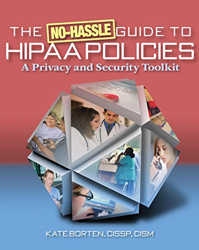 The No-Hassle Guide to HIPAA Policies: A Privacy and Security Toolkit